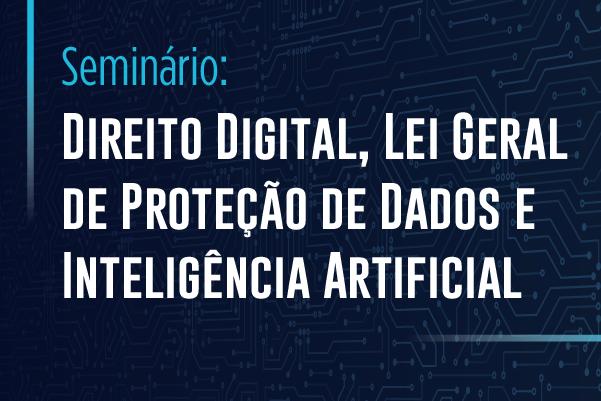 Banner do Seminário Direito Digital, Lei da proteção de Dados e Inteligência Artificial